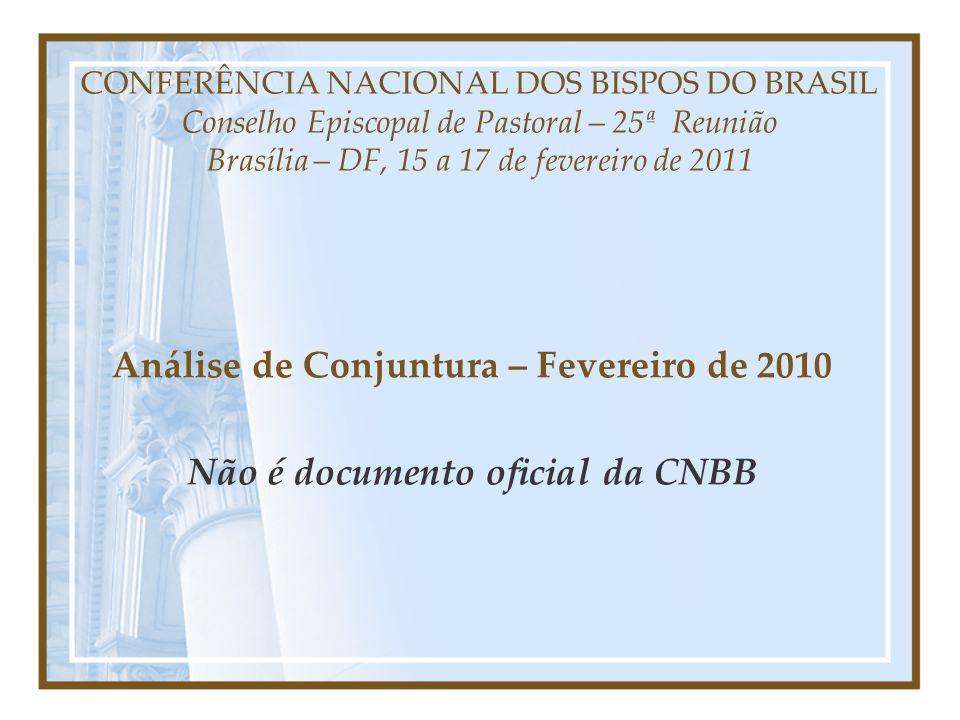 CONFERÊNCIA NACIONAL DOS BISPOS DO BRASIL Conselho Episcopal de Pastoral – 25ª Reunião Brasília – DF, 15 a 17 de fevereiro de 2011 Análise de Conjuntura – Fevereiro de 2010 Não é documento oficial da CNBB