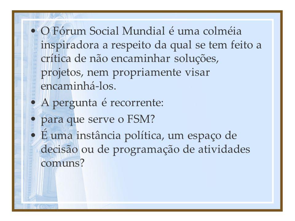 O Fórum Social Mundial é uma colméia inspiradora a respeito da qual se tem feito a crítica de não encaminhar soluções, projetos, nem propriamente visar encaminhá-los.