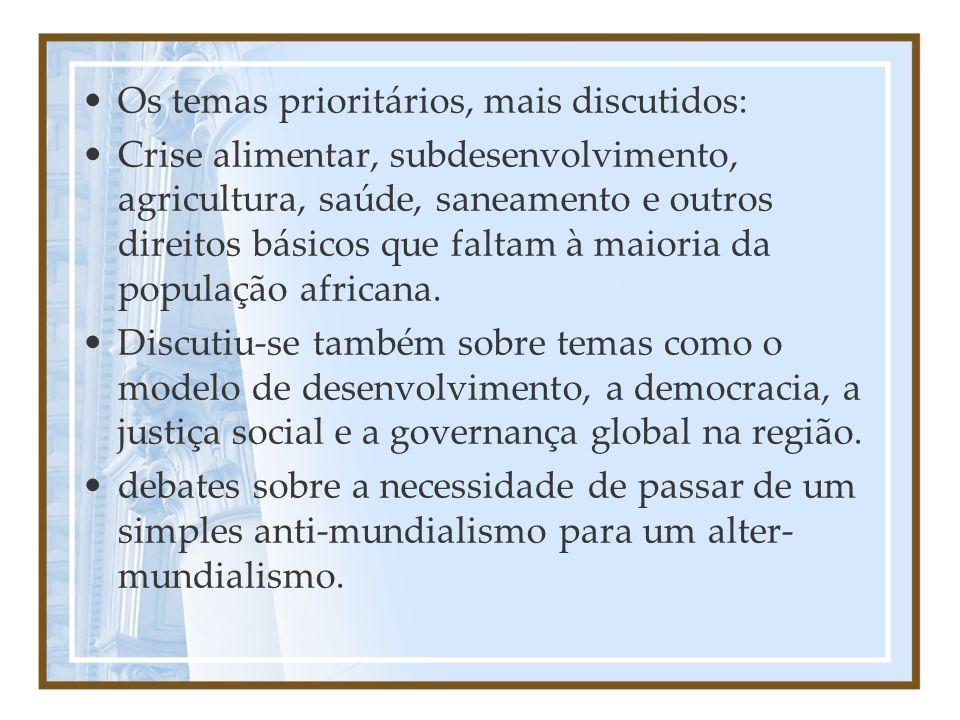 Os temas prioritários, mais discutidos: Crise alimentar, subdesenvolvimento, agricultura, saúde, saneamento e outros direitos básicos que faltam à mai