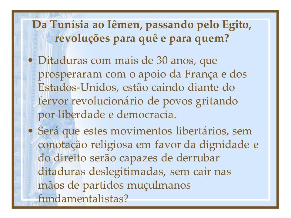 Da Tunísia ao Iêmen, passando pelo Egito, revoluções para quê e para quem? Ditaduras com mais de 30 anos, que prosperaram com o apoio da França e dos