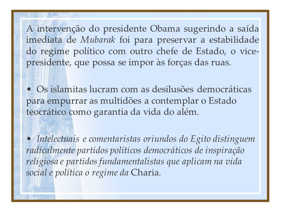 A intervenção do presidente Obama sugerindo a saída imediata de Mubarak foi para preservar a estabilidade do regime político com outro chefe de Estado, o vice- presidente, que possa se impor às forças das ruas.