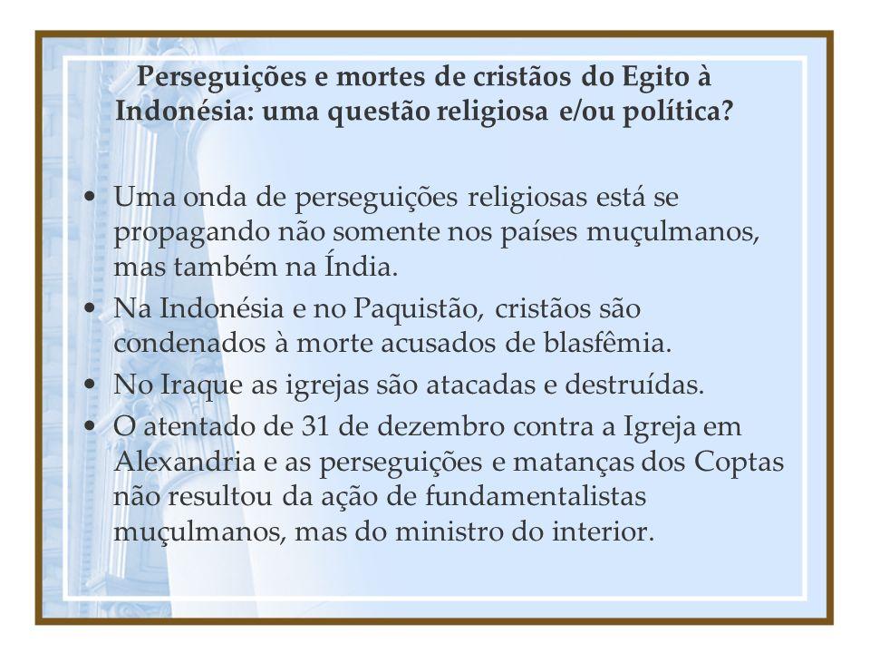 Perseguições e mortes de cristãos do Egito à Indonésia: uma questão religiosa e/ou política? Uma onda de perseguições religiosas está se propagando nã
