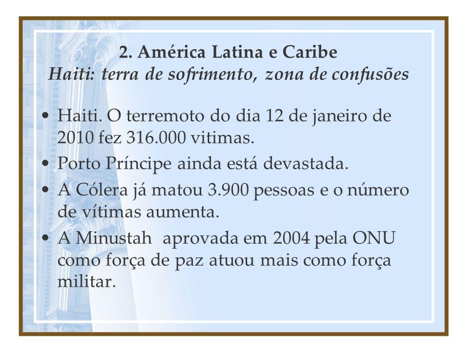 2. América Latina e Caribe Haiti: terra de sofrimento, zona de confusões Haiti. O terremoto do dia 12 de janeiro de 2010 fez 316.000 vitimas. Porto Pr