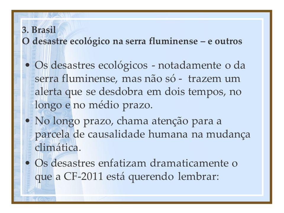 3. Brasil O desastre ecológico na serra fluminense – e outros Os desastres ecológicos - notadamente o da serra fluminense, mas não só - trazem um aler