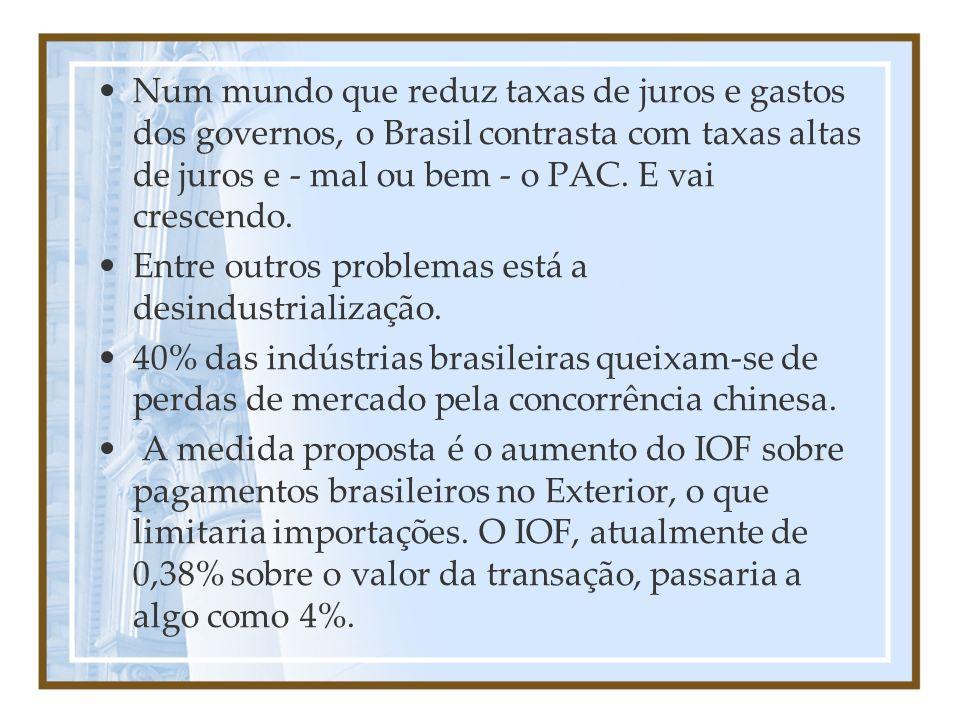 Num mundo que reduz taxas de juros e gastos dos governos, o Brasil contrasta com taxas altas de juros e - mal ou bem - o PAC. E vai crescendo. Entre o