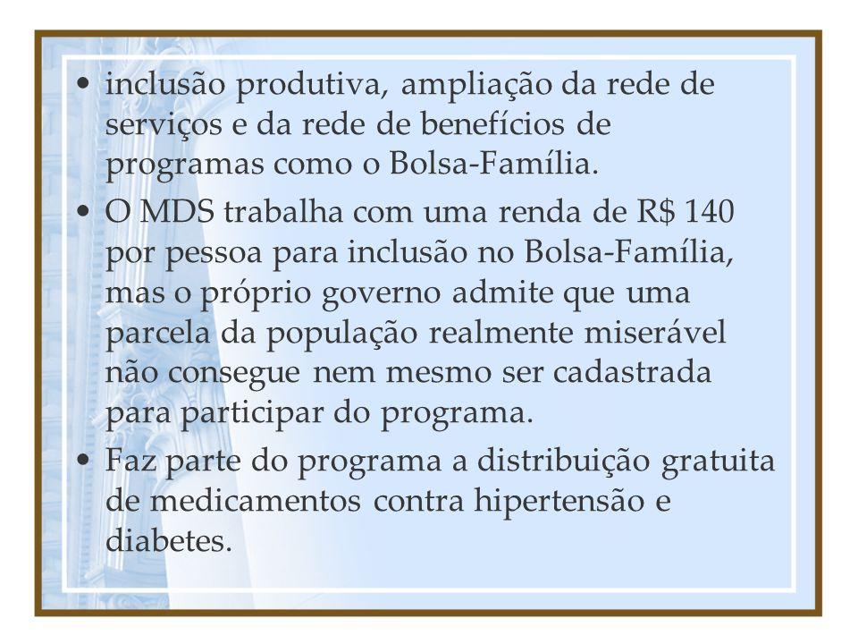 inclusão produtiva, ampliação da rede de serviços e da rede de benefícios de programas como o Bolsa-Família. O MDS trabalha com uma renda de R$ 140 po