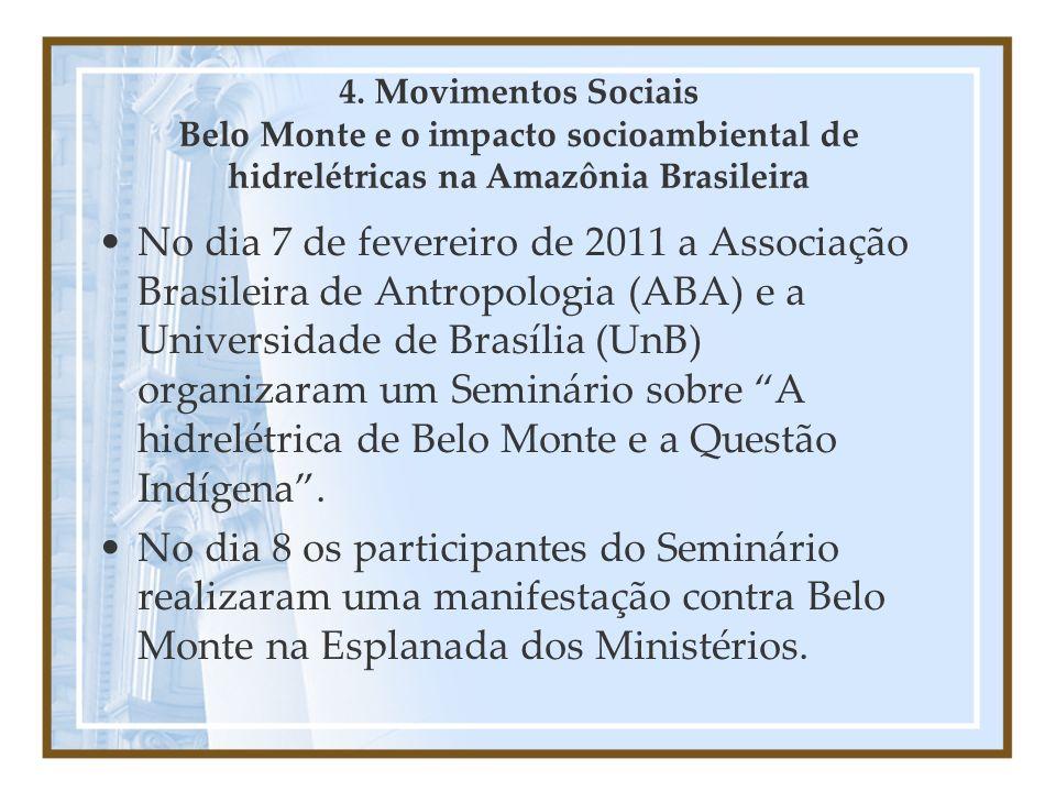 4. Movimentos Sociais Belo Monte e o impacto socioambiental de hidrelétricas na Amazônia Brasileira No dia 7 de fevereiro de 2011 a Associação Brasile