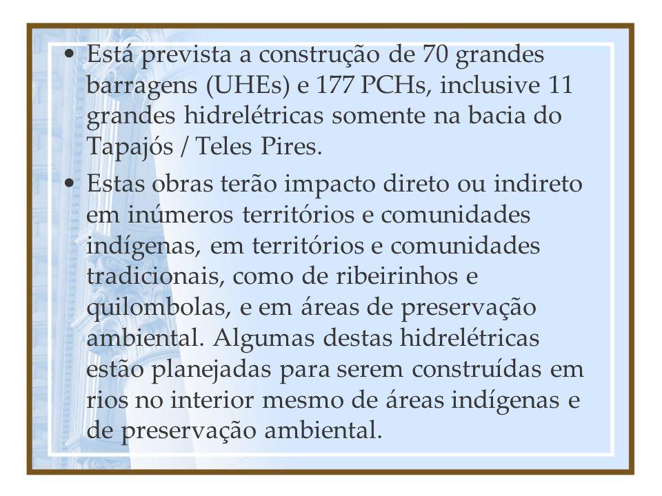 Está prevista a construção de 70 grandes barragens (UHEs) e 177 PCHs, inclusive 11 grandes hidrelétricas somente na bacia do Tapajós / Teles Pires. Es