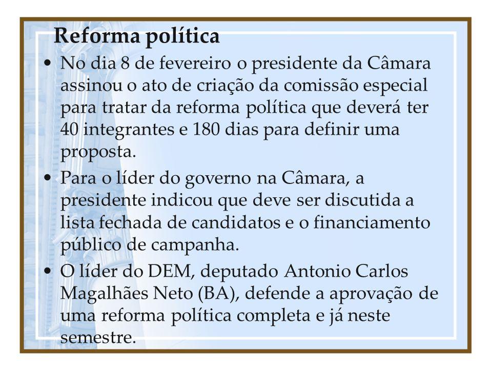 Reforma política No dia 8 de fevereiro o presidente da Câmara assinou o ato de criação da comissão especial para tratar da reforma política que deverá ter 40 integrantes e 180 dias para definir uma proposta.