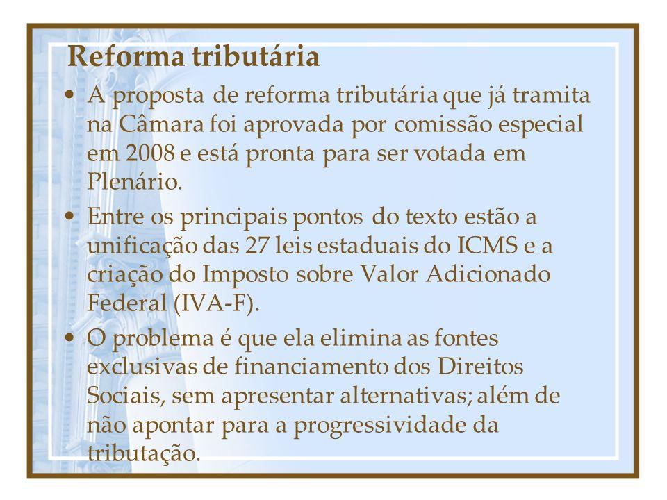 Reforma tributária A proposta de reforma tributária que já tramita na Câmara foi aprovada por comissão especial em 2008 e está pronta para ser votada em Plenário.
