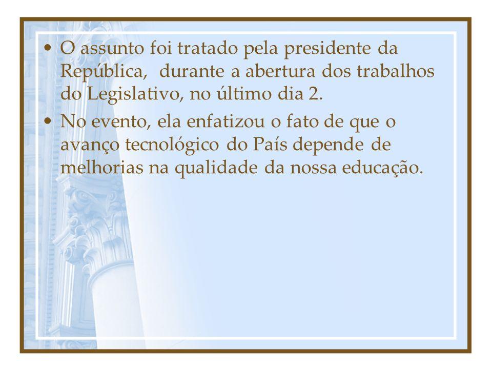 O assunto foi tratado pela presidente da República, durante a abertura dos trabalhos do Legislativo, no último dia 2. No evento, ela enfatizou o fato