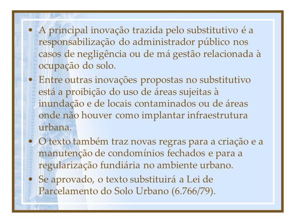 A principal inovação trazida pelo substitutivo é a responsabilização do administrador público nos casos de negligência ou de má gestão relacionada à ocupação do solo.