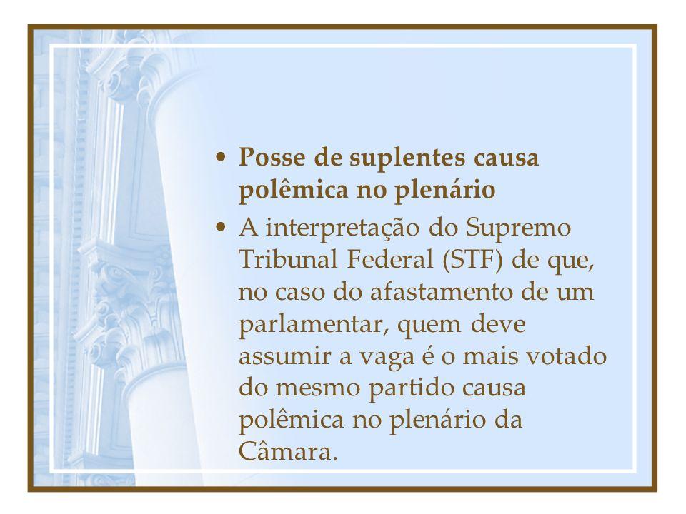 Posse de suplentes causa polêmica no plenário A interpretação do Supremo Tribunal Federal (STF) de que, no caso do afastamento de um parlamentar, quem