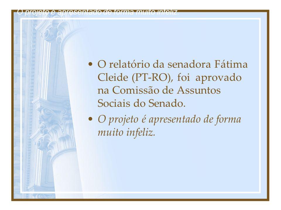 O relatório da senadora Fátima Cleide (PT-RO), foi aprovado na Comissão de Assuntos Sociais do Senado. O projeto é apresentado de forma muito infeliz.