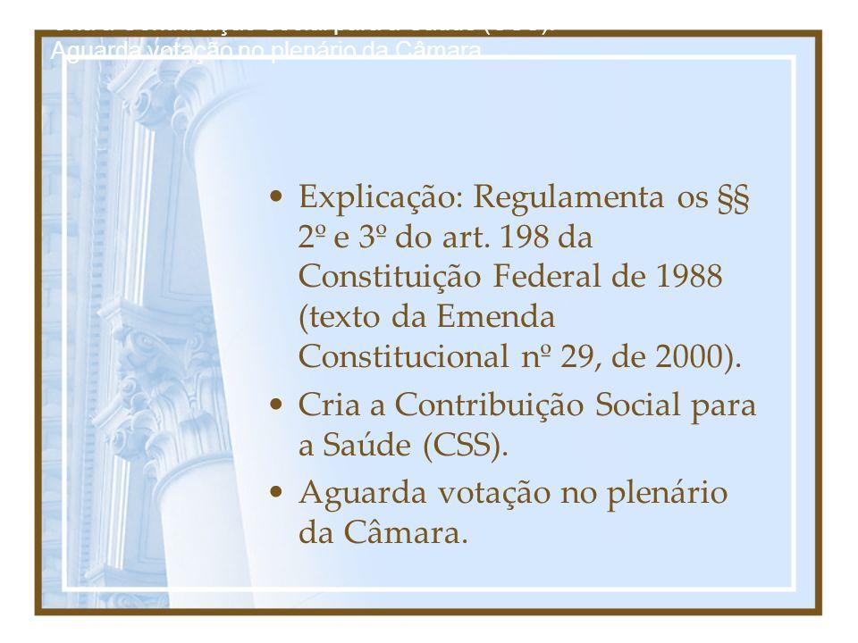 Explicação: Regulamenta os §§ 2º e 3º do art. 198 da Constituição Federal de 1988 (texto da Emenda Constitucional nº 29, de 2000). Cria a Contribuição