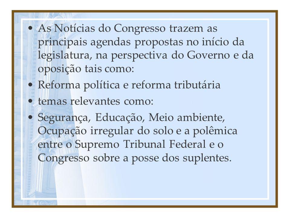 As Notícias do Congresso trazem as principais agendas propostas no início da legislatura, na perspectiva do Governo e da oposição tais como: Reforma p