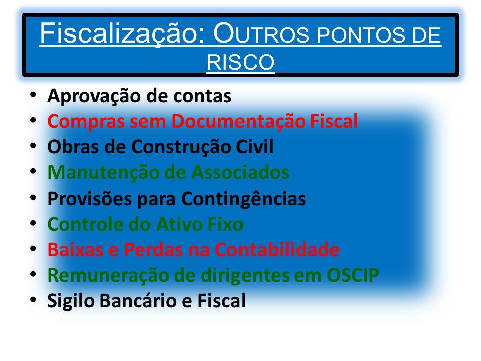 Fiscalização: O UTROS PONTOS DE RISCO Aprovação de contas Compras sem Documentação Fiscal Obras de Construção Civil Manutenção de Associados Provisões