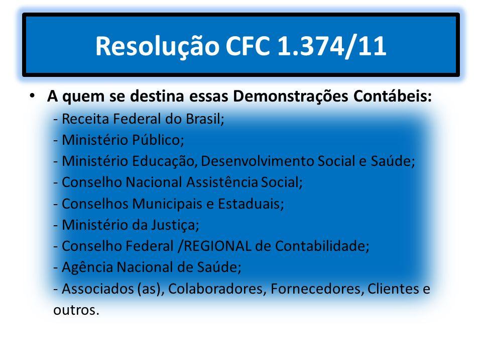 Resolução CFC 1.374/11 A quem se destina essas Demonstrações Contábeis: - Receita Federal do Brasil; - Ministério Público; - Ministério Educação, Dese