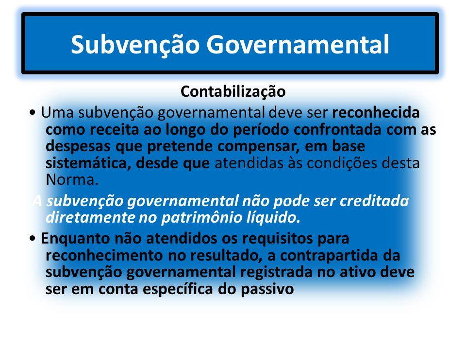 Subvenção Governamental Contabilização Uma subvenção governamental deve ser reconhecida como receita ao longo do período confrontada com as despesas q