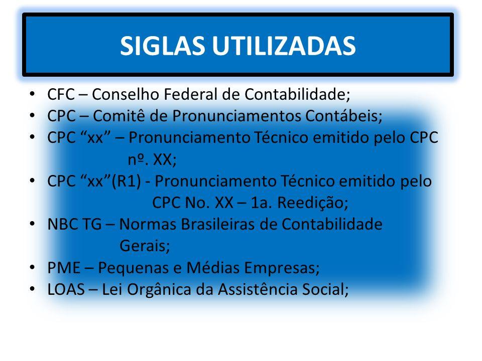 SIGLAS UTILIZADAS CFC – Conselho Federal de Contabilidade; CPC – Comitê de Pronunciamentos Contábeis; CPC xx – Pronunciamento Técnico emitido pelo CPC