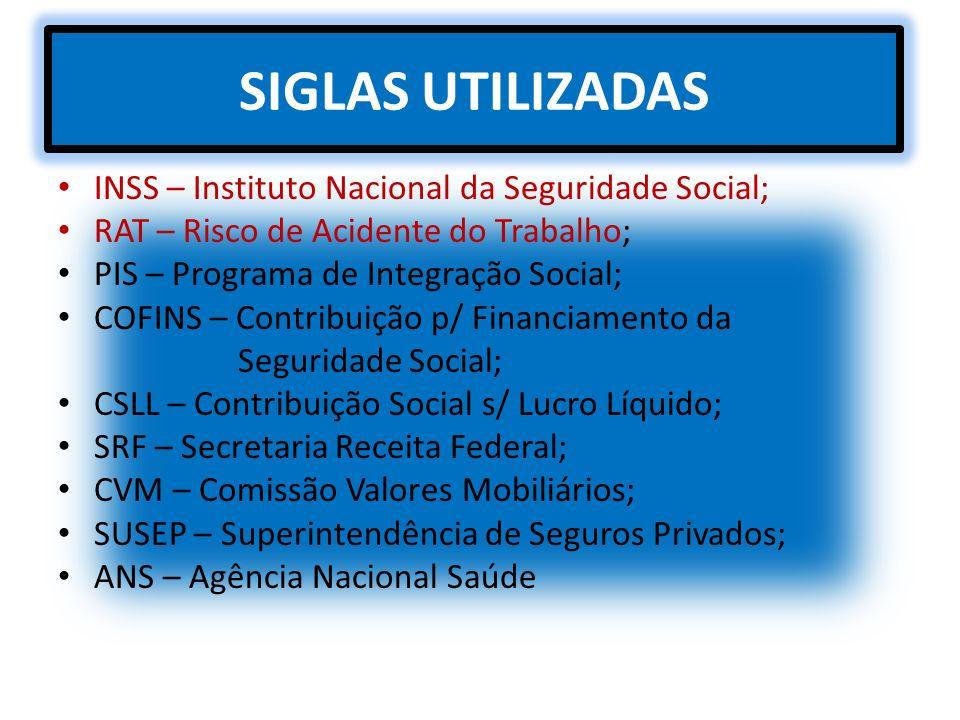 SIGLAS UTILIZADAS INSS – Instituto Nacional da Seguridade Social; RAT – Risco de Acidente do Trabalho; PIS – Programa de Integração Social; COFINS – C