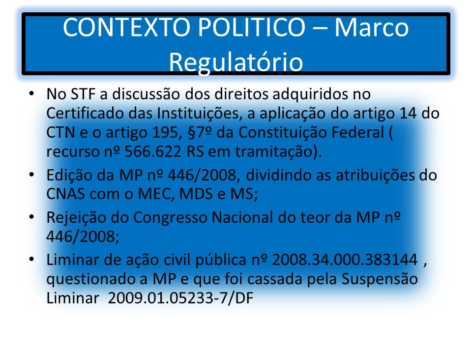CONTEXTO POLITICO – Marco Regulatório No STF a discussão dos direitos adquiridos no Certificado das Instituições, a aplicação do artigo 14 do CTN e o