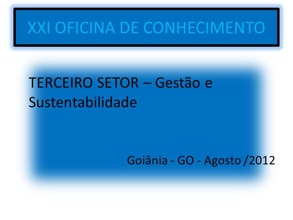 XXI OFICINA DE CONHECIMENTO TERCEIRO SETOR – Gestão e Sustentabilidade Goiânia - GO - Agosto /2012