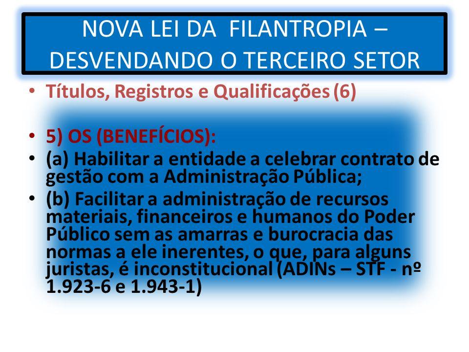 NOVA LEI DA FILANTROPIA – DESVENDANDO O TERCEIRO SETOR Títulos, Registros e Qualificações (6) 5) OS (BENEFÍCIOS): (a) Habilitar a entidade a celebrar
