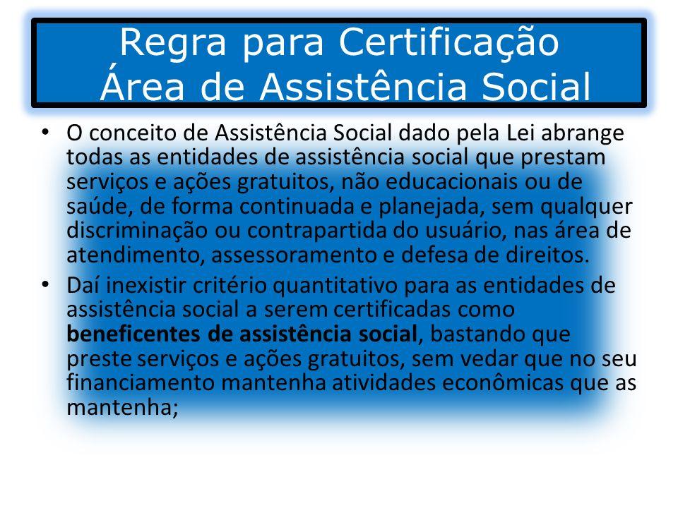 Regra para Certificação Área de Assistência Social O conceito de Assistência Social dado pela Lei abrange todas as entidades de assistência social que