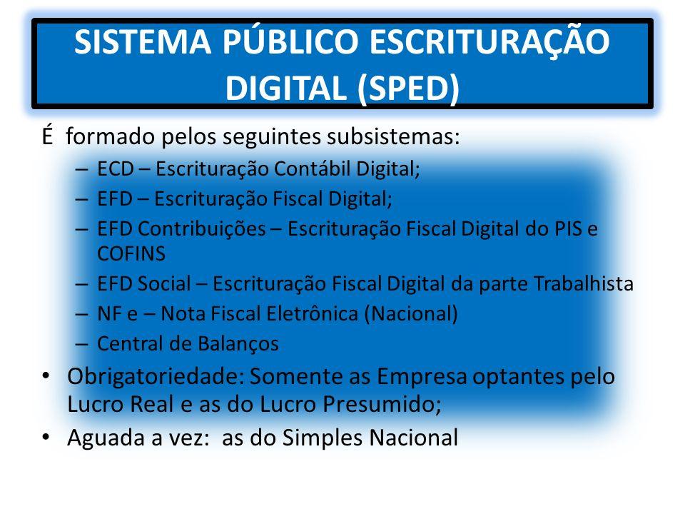 SISTEMA PÚBLICO ESCRITURAÇÃO DIGITAL (SPED) É formado pelos seguintes subsistemas: – ECD – Escrituração Contábil Digital; – EFD – Escrituração Fiscal