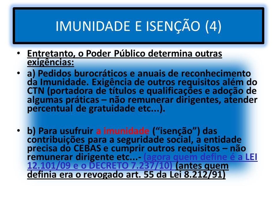 IMUNIDADE E ISENÇÃO (4) Entretanto, o Poder Público determina outras exigências: a) Pedidos burocráticos e anuais de reconhecimento da Imunidade. Exig