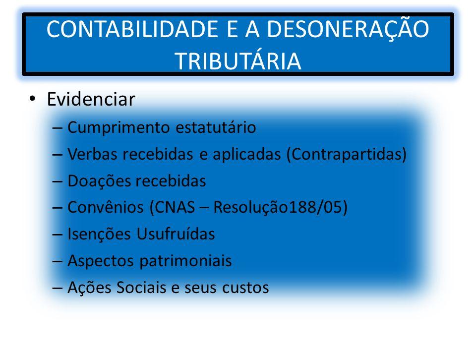 CONTABILIDADE E A DESONERAÇÃO TRIBUTÁRIA Evidenciar – Cumprimento estatutário – Verbas recebidas e aplicadas (Contrapartidas) – Doações recebidas – Co