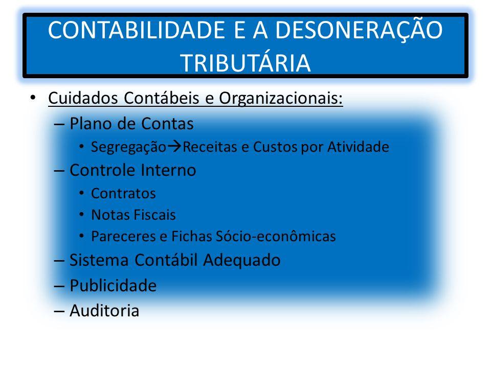 CONTABILIDADE E A DESONERAÇÃO TRIBUTÁRIA Cuidados Contábeis e Organizacionais: – Plano de Contas Segregação Receitas e Custos por Atividade – Controle