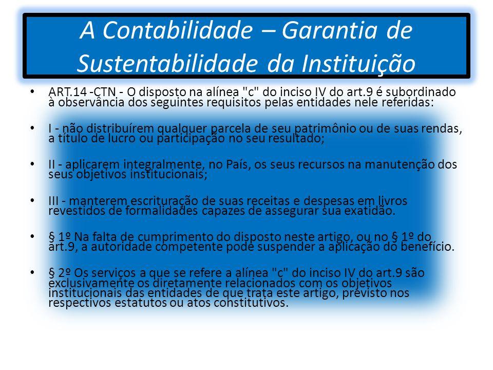 A Contabilidade – Garantia de Sustentabilidade da Instituição ART.14 -CTN - O disposto na alínea