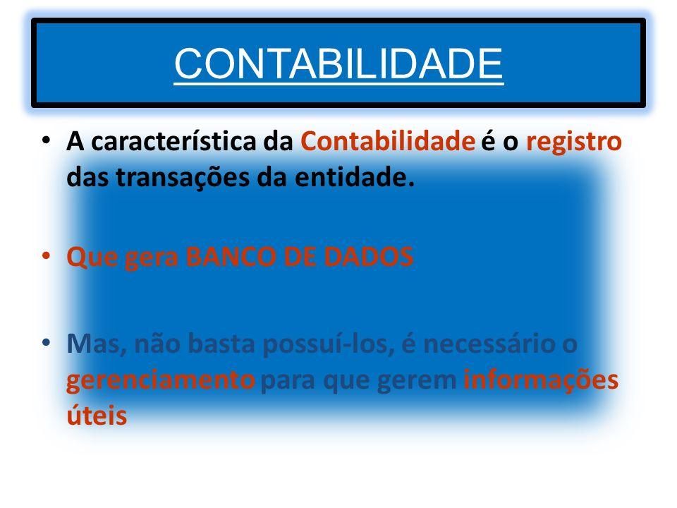 CONTABILIDADE A característica da Contabilidade é o registro das transações da entidade. Que gera BANCO DE DADOS Mas, não basta possuí-los, é necessár