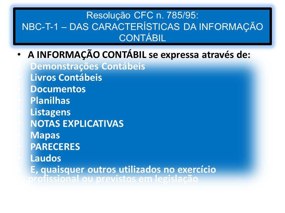 Resolução CFC n. 785/95: NBC-T-1 – DAS CARACTERÍSTICAS DA INFORMAÇÃO CONTÁBIL A INFORMAÇÃO CONTÁBIL se expressa através de: Demonstrações Contábeis Li