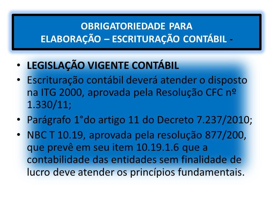 OBRIGATORIEDADE PARA ELABORAÇÃO – ESCRITURAÇÃO CONTÁBIL - LEGISLAÇÃO VIGENTE CONTÁBIL Escrituração contábil deverá atender o disposto na ITG 2000, apr