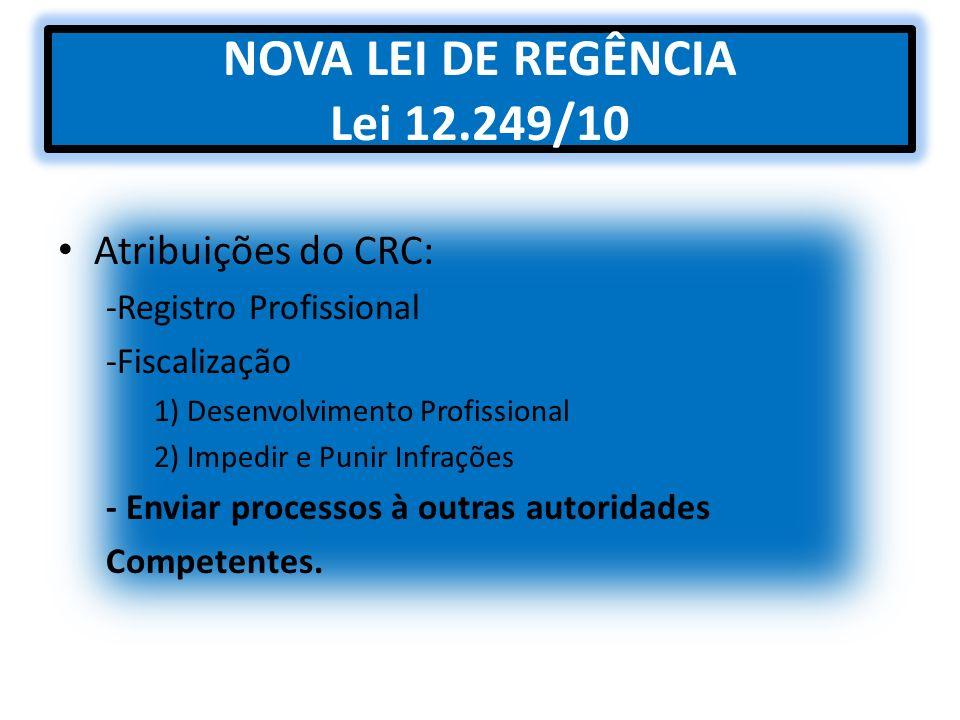 NOVA LEI DE REGÊNCIA Lei 12.249/10 Atribuições do CRC: -Registro Profissional -Fiscalização 1) Desenvolvimento Profissional 2) Impedir e Punir Infraçõ
