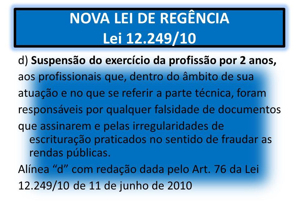 NOVA LEI DE REGÊNCIA Lei 12.249/10 d) Suspensão do exercício da profissão por 2 anos, aos profissionais que, dentro do âmbito de sua atuação e no que