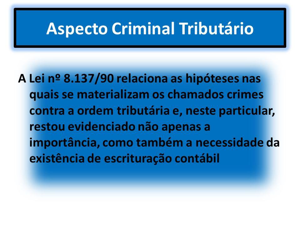 Aspecto Criminal Tributário A Lei nº 8.137/90 relaciona as hipóteses nas quais se materializam os chamados crimes contra a ordem tributária e, neste p