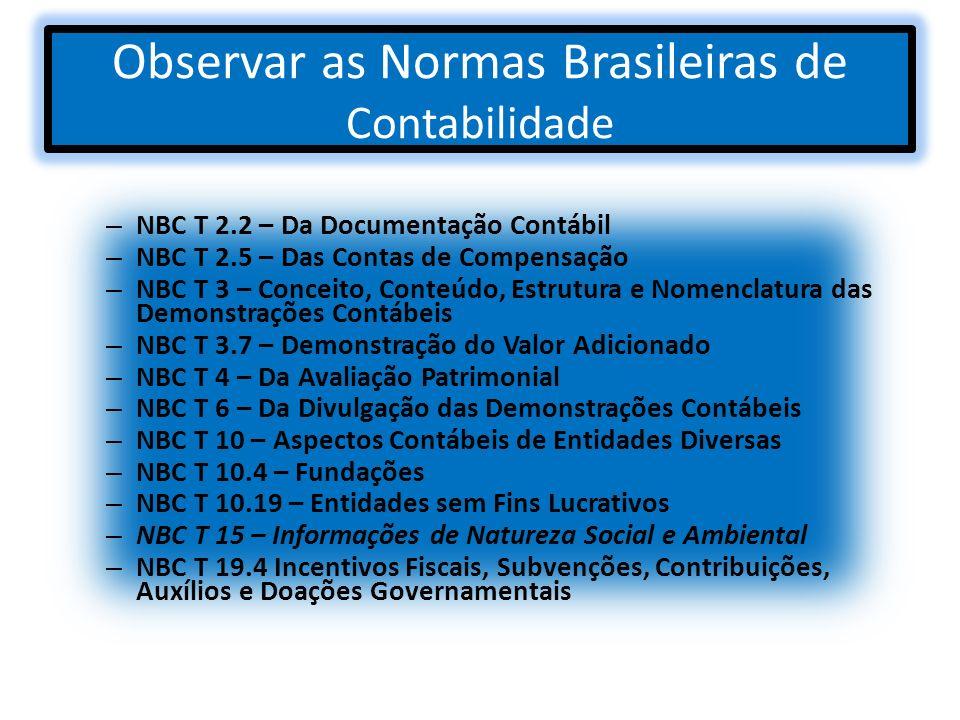 Observar as Normas Brasileiras de Contabilidade – NBC T 2.2 – Da Documentação Contábil – NBC T 2.5 – Das Contas de Compensação – NBC T 3 – Conceito, C