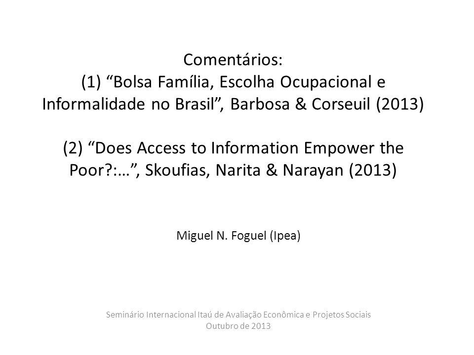 Comentários: (1) Bolsa Família, Escolha Ocupacional e Informalidade no Brasil, Barbosa & Corseuil (2013) (2) Does Access to Information Empower the Poor :…, Skoufias, Narita & Narayan (2013) Miguel N.