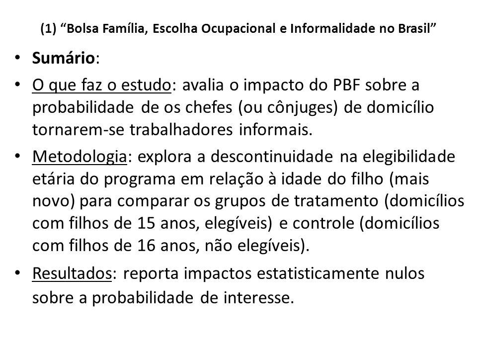 (1) Bolsa Família, Escolha Ocupacional e Informalidade no Brasil Sumário: O que faz o estudo: avalia o impacto do PBF sobre a probabilidade de os chefes (ou cônjuges) de domicílio tornarem-se trabalhadores informais.