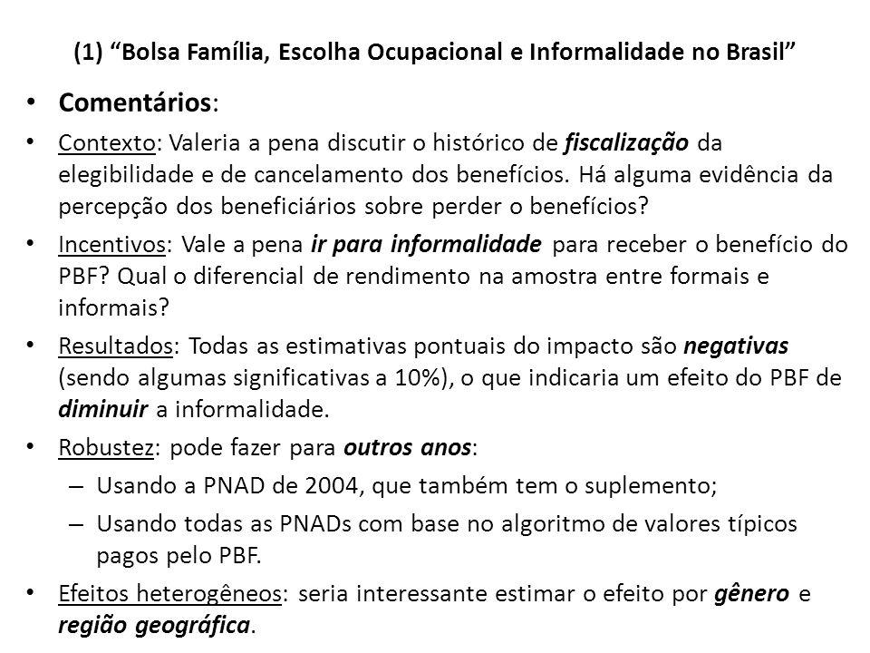 (1) Bolsa Família, Escolha Ocupacional e Informalidade no Brasil Comentários: Contexto: Valeria a pena discutir o histórico de fiscalização da elegibilidade e de cancelamento dos benefícios.
