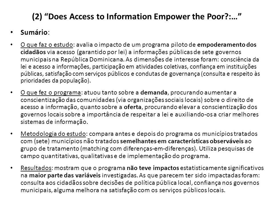 (2) Does Access to Information Empower the Poor :… Sumário: O que faz o estudo: avalia o impacto de um programa piloto de empoderamento dos cidadãos via acesso (garantido por lei) a informações públicas de sete governos municipais na República Dominicana.