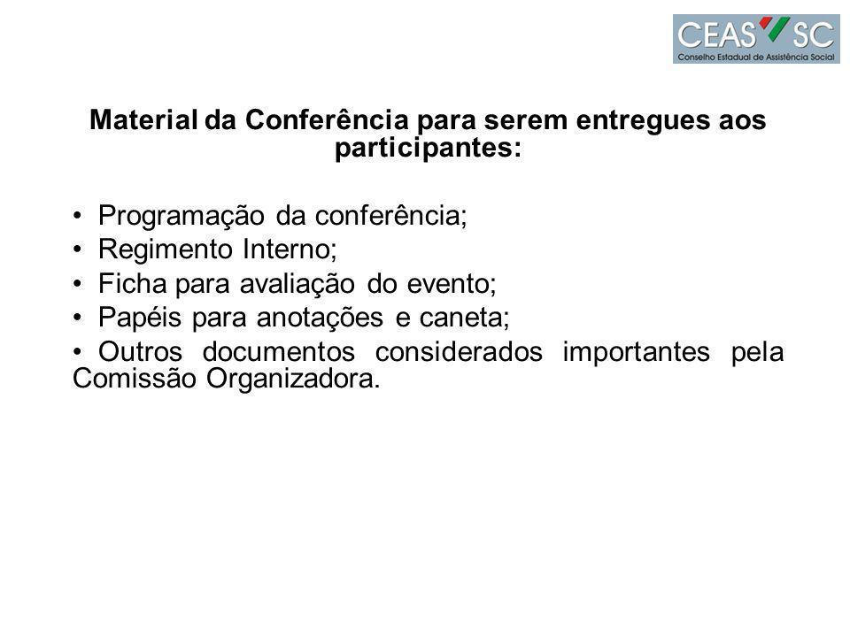 Material da Conferência para serem entregues aos participantes: Programação da conferência; Regimento Interno; Ficha para avaliação do evento; Papéis para anotações e caneta; Outros documentos considerados importantes pela Comissão Organizadora.