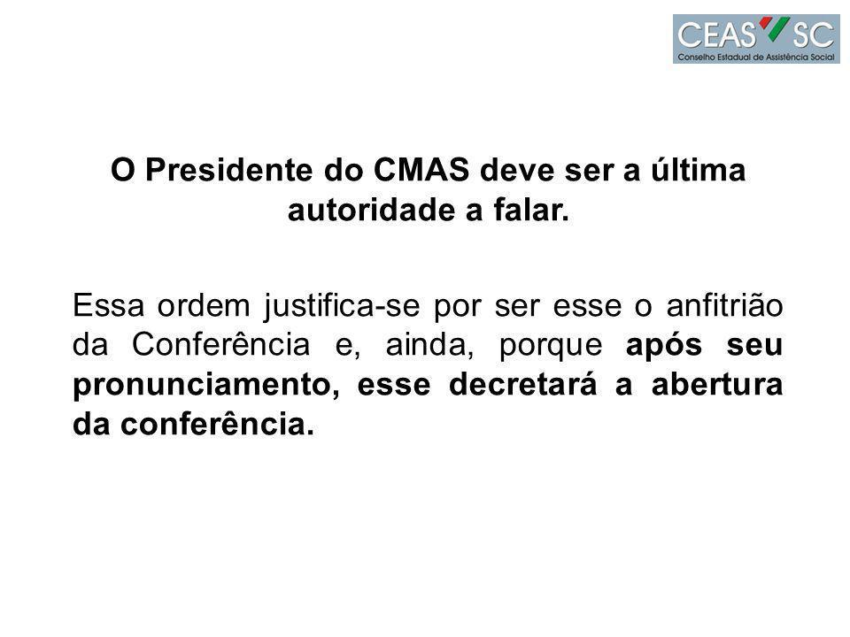 O Presidente do CMAS deve ser a última autoridade a falar.