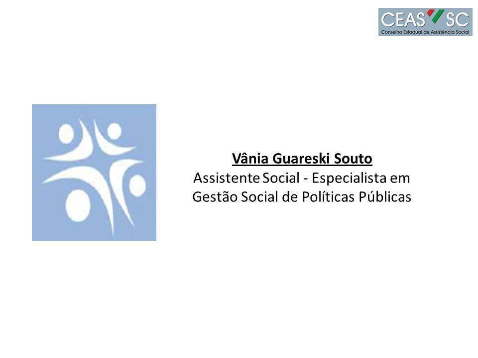 Vânia Guareski Souto Assistente Social - Especialista em Gestão Social de Políticas Públicas