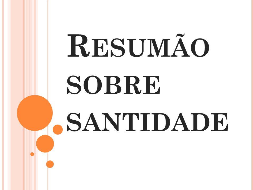 R ESUMÃO SOBRE SANTIDADE