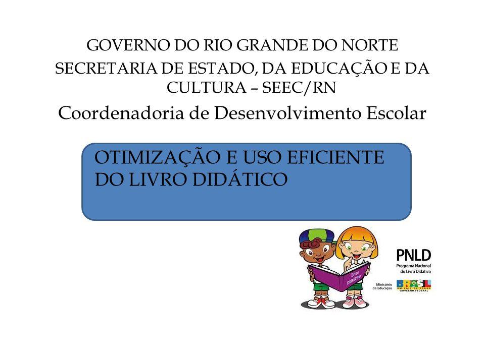 GOVERNO DO RIO GRANDE DO NORTE SECRETARIA DE ESTADO, DA EDUCAÇÃO E DA CULTURA – SEEC/RN Coordenadoria de Desenvolvimento Escolar OTIMIZAÇÃO E USO EFICIENTE DO LIVRO DIDÁTICO